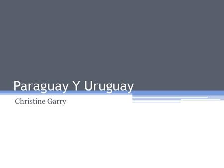 Paraguay Y Uruguay Christine Garry.