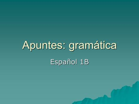 Apuntes: gramática Español 1B. Los pronombres In place of using a persons name to tell who is doing the action of a verb, we also use pronouns. In place.