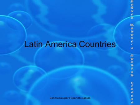 Señora Kauper's Spanish classes Latin America Countries.