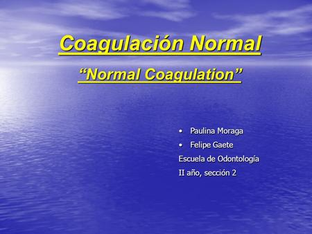"Coagulación Normal ""Normal Coagulation"" Paulina Moraga Felipe Gaete"