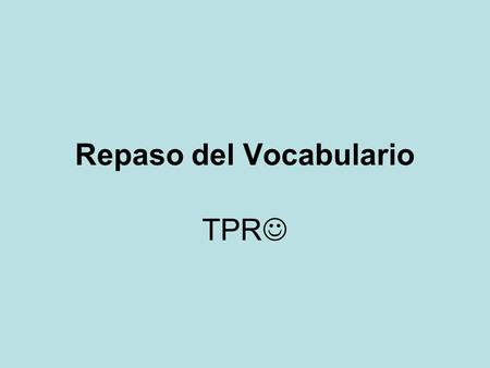 Repaso del Vocabulario TPR. The Conjugation Process 1 st – Go to the infinitive – Sacar 2 nd – Keep the stem - Sac 3 rd – Add the memorized endings Yo.