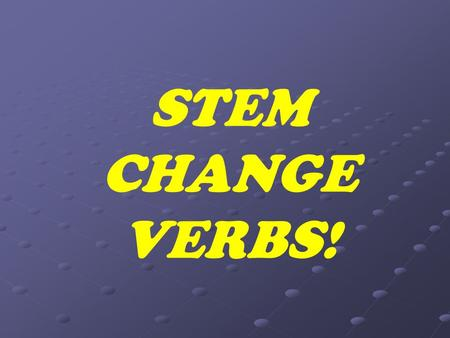 STEM CHANGE VERBS! Define these 5 verbs in SPANISH (you may need your dictionaries) To play To play To return To return To lose To lose To think To think.