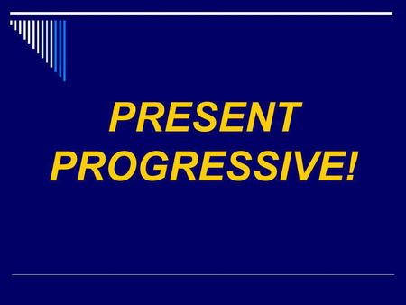 PRESENT PROGRESSIVE! Present Progressive estoyestamos estásestáis estáestán 1. Present Progressive means -ING something (the action is happening as the.