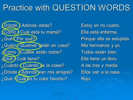 Practice with QUESTION WORDS