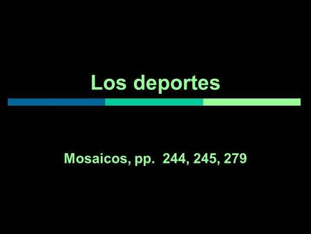 Los deportes Mosaicos, pp. 244, 245, 279. Los deportes en Sports Hall of Fame Malena and Antón love to play and watch sports. Since Malena and Antón are.