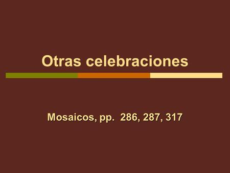 Otras celebraciones Mosaicos, pp. 286, 287, 317. Celebraciones personales Malena and Antón are making plans to attend a friends wedding. Antón asks about.