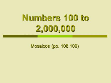 Numbers 100 to 2,000,000 Mosaicos (pp. 108,109). Malena Malena learned the numbers from 0 to 99, and now she would like to learn more numbers. She is.