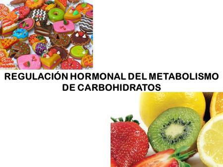 REGULACIÓN HORMONAL DEL METABOLISMO DE CARBOHIDRATOS