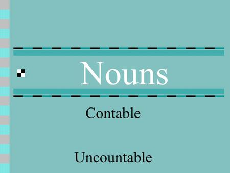 Nouns Contable Uncountable.