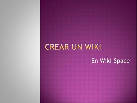En Wiki-Space. IR A  Hacer clic en Wikis for individual and groups Registrarse Usuario Contraseña  .