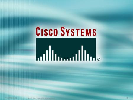 Presentation_ID © 2002, Cisco Systems, Inc. All rights reserved. 1 1 1.
