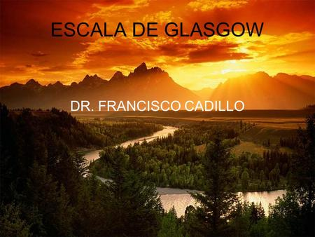 ESCALA DE GLASGOW DR. FRANCISCO CADILLO.