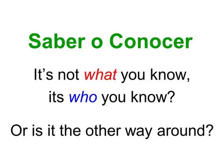 Saber o Conocer Its not what you know, its who you know? Or is it the other way around?
