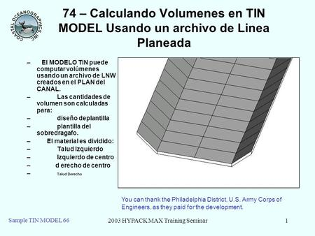 2003 HYPACK MAX Training Seminar1 Sample TIN MODEL 66 74 – Calculando Volumenes en TIN MODEL Usando un archivo de Linea Planeada – El MODELO TIN puede.