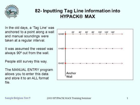 2003 HYPACK MAX Training Seminar1 Sample Belgium Test 5 82- Inputting Tag Line information into HYPACK® MAX In the old days, a Tag Line was anchored to.