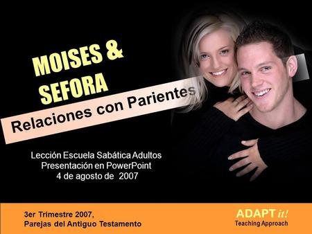 MOISES & SEFORA Relaciones con Parientes ADAPT it! Teaching Approach