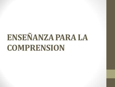 ENSEÑANZA PARA LA COMPRENSION