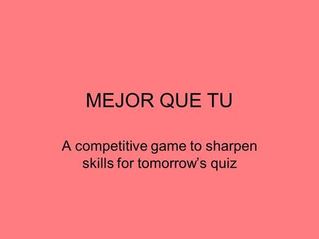 MEJOR QUE TU A competitive game to sharpen skills for tomorrows quiz.