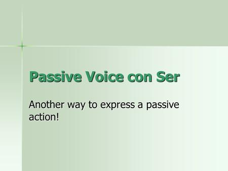Passive Voice con Ser Another way to express a passive action!