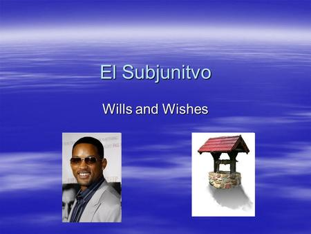 El Subjunitvo Wills and Wishes. If the subject changes… If the subject changes between the main clause and subordinate clause and the main clause expresses.