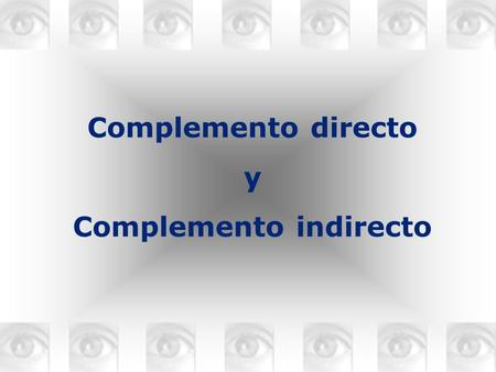 COMPLEMENTO DIRECTO COMPLEMENTO INDIRECTO