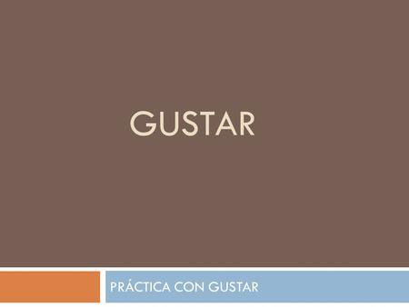 GUSTAR PRÁCTICA CON GUSTAR. DIRECCIONES: Each slide will contain a picture or a vocabulary word and a subject. In your group, you need to come up with.