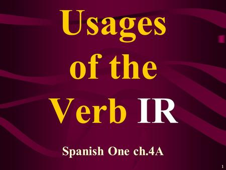 1 Usages of the Verb IR Spanish One ch.4A 2 IR is an irregular verb: voyvamos vas----- vavan.