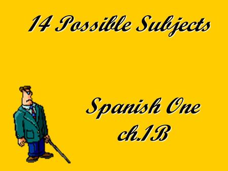 14 Possible Subjects Spanish One ch.1B. The subject pronouns are: YoNosotros Nosotras TúTú Él Ella Usted Ellos Ellas Ustedes 1 2 3 4 5.