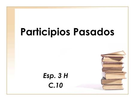 Participios Pasados Esp. 3 H C.10. Formation Start with the infinitive Drop the last two letters Add the ADO / IDO ending.