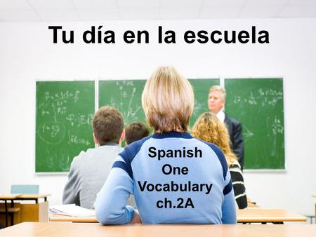 Tu día en la escuela Spanish One Vocabulary ch.2A.