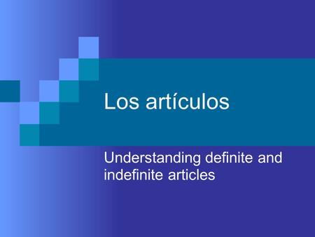Los artículos Understanding definite and indefinite articles.