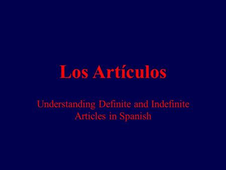 Los Artículos Understanding Definite and Indefinite Articles in Spanish.