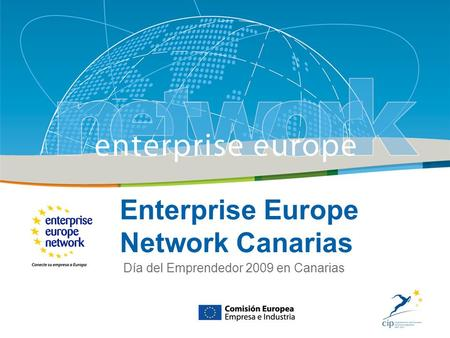 Title Sub-title PLACE PARTNERS LOGO HERE European Commission Enterprise and Industry Enterprise Europe Network Canarias Día del Emprendedor 2009 en Canarias.
