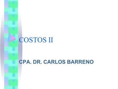 COSTOS II CPA. DR. CARLOS BARRENO.