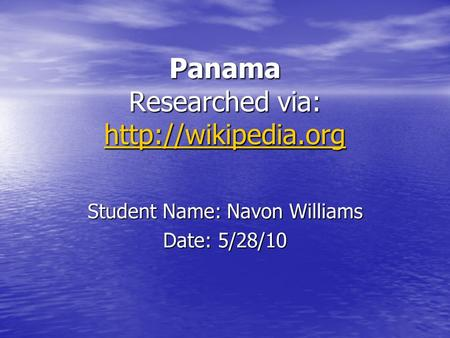 Panama Researched via:   Student Name: Navon Williams Date: 5/28/10.