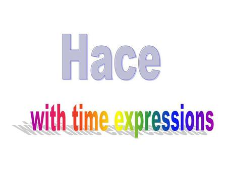 Hace with time expressions.