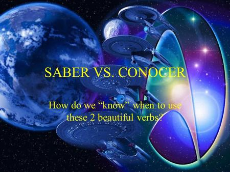 SABER VS. CONOCER How do we know when to use these 2 beautiful verbs?