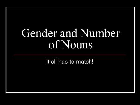 Gender and Number of Nouns It all has to match!. 25 mayo: Are these nouns masculine or feminine? pizarra mochila bolígrafo cuaderno tarea la pizarra feminine.