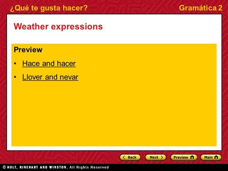 ¿Qué te gusta hacer?Gramática 2 Weather expressions Preview Hace and hacer Llover and nevar.