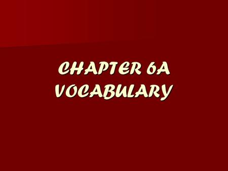 CHAPTER 6A VOCABULARY.