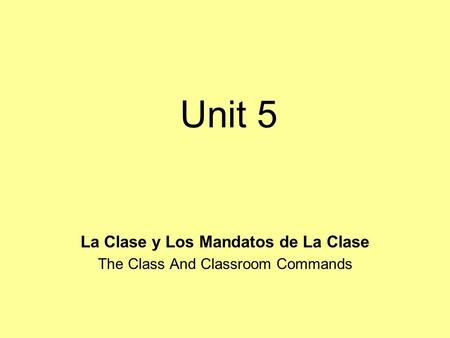 Unit 5 La Clase y Los Mandatos de La Clase The Class And Classroom Commands.