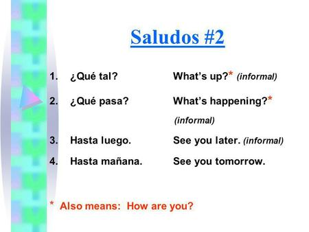 Saludos #2 * Also means: How are you? ¿Qué tal? What's up?* (informal)
