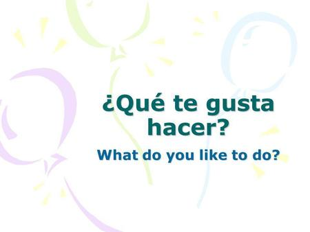 ¿Qué te gusta hacer? What do you like to do?. bailar To dance.