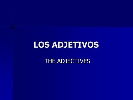 LOS ADJETIVOS THE ADJECTIVES.