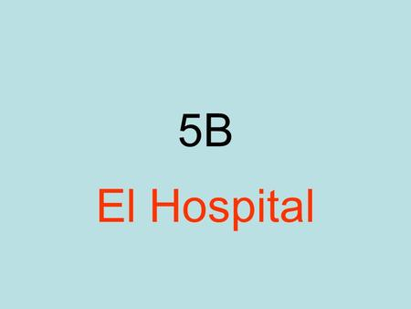 5B El Hospital. What happened to you? ¿Qué te pasó?