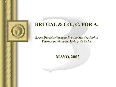 BRUGAL & CO., C. POR A. Breve Descripción de la Producción de Alcohol