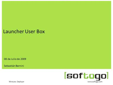 WireLess Deployer www.softogo.com Launcher User Box 08 de Julio de 2009 Sebastián Bernini.