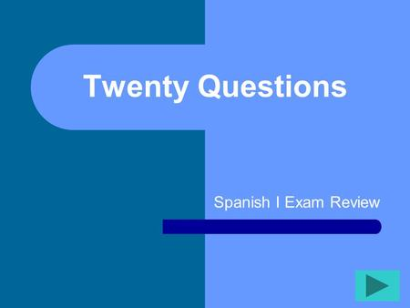Twenty Questions Spanish I Exam Review Twenty Questions 12345 678910 1112131415 1617181920.