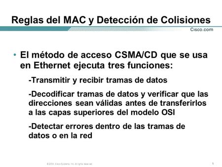111 © 2004, Cisco Systems, Inc. All rights reserved. Reglas del MAC y Detección de Colisiones El método de acceso CSMA/CD que se usa en Ethernet ejecuta.