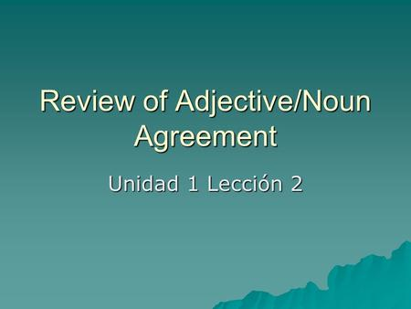Review of Adjective/Noun Agreement Unidad 1 Lección 2.
